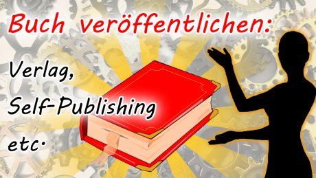 Buch veröffentlichen: Verlag, Self-Publishing etc.