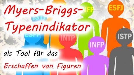 Der Myers-Briggs-Typenindikator (MBTI) als Tool für das Erschaffen von Figuren