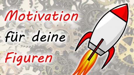 Die Motivation Deiner Figuren