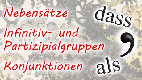 """Komma bei Nebensätzen, Infinitiv- und Partizipialgruppen, schwierige Konjunktionen (""""das"""", """"dass"""" und """"daß""""; """"als"""" und """"wie""""; """"und"""" und """"oder"""")"""
