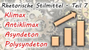 Klimax, Antiklimax, Asyndeton, Polysyndeton