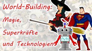 World-Building: Magie, Superkräfte und Technologien