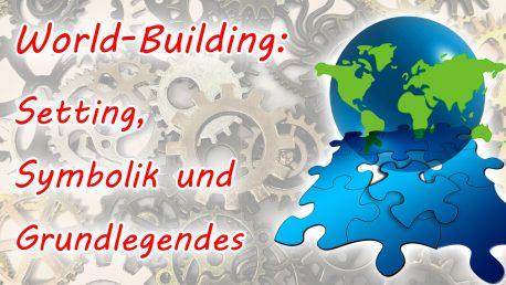 World-Building allgemein: Setting, Symbolik und Grundlegendes